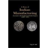 A Story of Indian Manufacturing: Encounters with Mughal and British Empires (1500-1947)