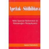 Aprthak Siddhibhava: with special reference to Ramanuja's Metaphysics