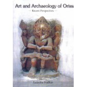 ART AND ARCHAEOLOGY OF ORISSA : Recent Perspectives
