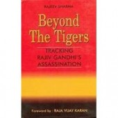 Beyond the Tigers: Tracking Rajiv Gandhi's Assassination
