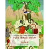 Cosmology and Cosmic Manifestations: SHAIVA THOUGHT AND ART OF KASHMIR