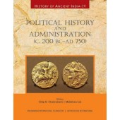 History of Ancient India: Volume 4: Political History and Administration (c.200 BC-AD 750)