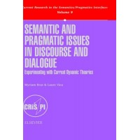 Semantic and Pragmatic Issues in Discourse and Dialogue (Current Research in the Semantics/Pragmatics Interface)
