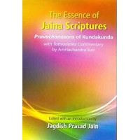 The Essence of Jaina Scriptures: Pravachanasara of Kundakunda with Tattvadipika commentary by Amrtachandra Suri, with an Introduction