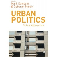 Urban Politics: Critical Approaches. Edited by Mark Davidson, Deborah Martin