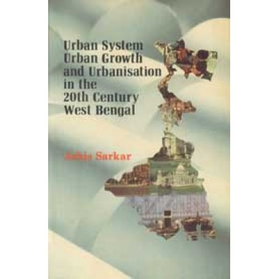 Urban System, Urban Growth and Urbanisation  in the 20th Century West Bengal