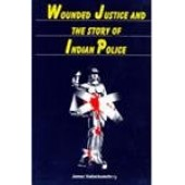 Wounded Justice and the Story of Indian Police